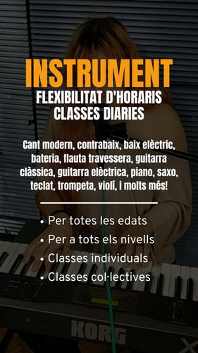 HORARIS INSTRUMENT Classes individuals o col·lectives  FLEXIBILITAT D'HORARIS CLASSES DIARIES PER TOTES LES EDATS I NIVELLS  - Cant modern - Contrabaix - Baix elèctric - Bateria - Flauta travessera - Guitarra clàssica - Guitarra elèctrica - Piano - Saxo - Teclat - Trompeta - Violí - I molts més!