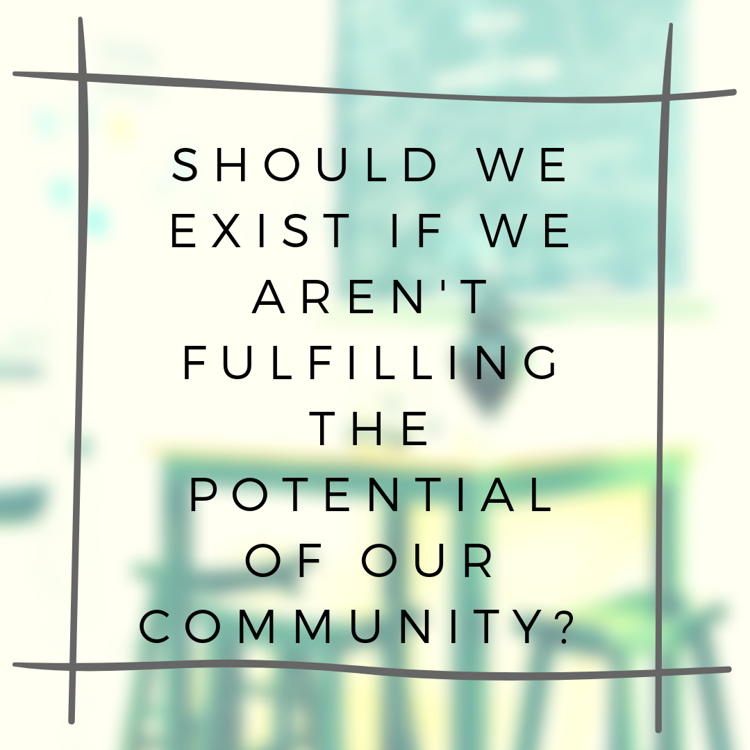 Should we exist if we aren't fulfilling the potential of our community? We need your help!