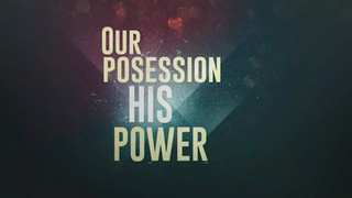 Our Possession His Power