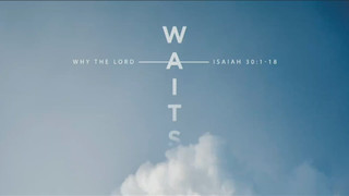 Why The Lord Waits