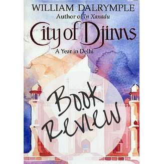 City of Djinns: A Year in Delhi - William Dalrymple - Book Review