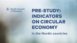 Hvordan måler vi fremskridt mod en cirkulær økonomi i de nordiske lande?
