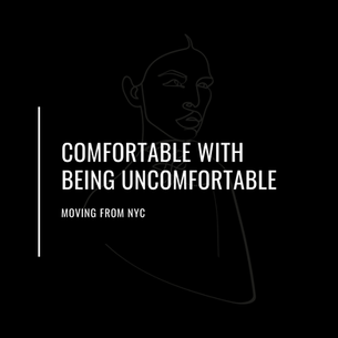 Comfortable with Being Uncomfortable: Moving from NYC