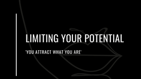 Limiting Your Potential: 'You attract what you are'