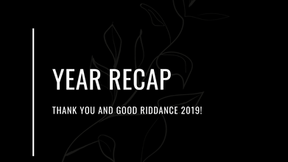 Year Recap: Thank You and Good Riddance 2019!