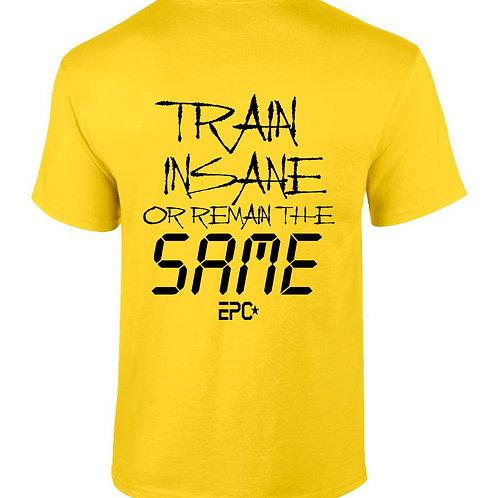 EPC Train Insane or Remain the Same T-Shirt