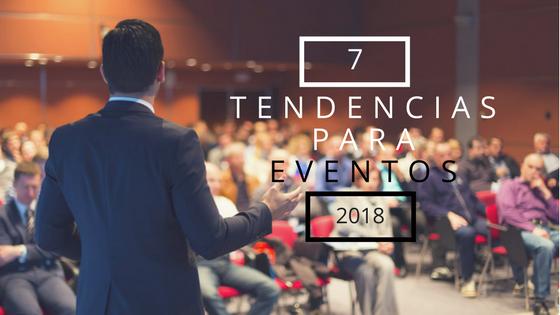 7 tendencias en el sector de los eventos para 2018