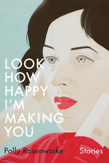 Review: Look How Happy I'm Making You by Polly Rosenwaike