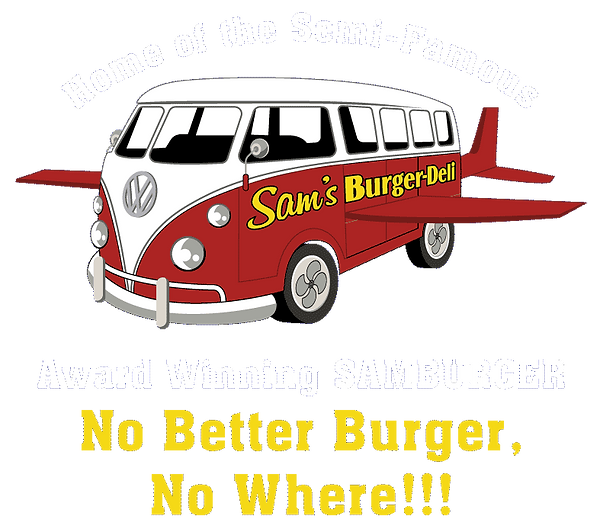 Home of the Semi-Famous Award-Winning Samburger, No Better Burger No Where!