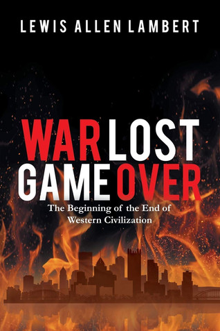 Book Talk: War Lost Game Over:  The Beginning of the End of Western Civilization By Lewis Lambert