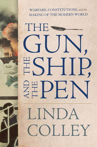 Book Talk: The Gun, the Ship, and the Pen by Linda Colley