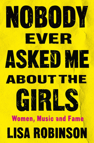 Book Talk: Nobody Ever Asked Me about the Girls: Women, Music and Fame by Lisa Robinson