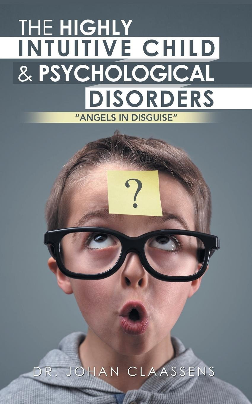 "Book-In-Focus: The Highly Intuitive Child & Psychological Disorders: ""Angels in Disguise"" by Dr. Johan Claassens_The BookWalker"