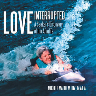 Book Talk: Love Interrupted: A Seeker's Discovery of the Afterlife by Michele Matto