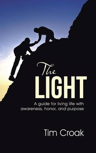 The Light: A guide for living life with awareness, honor, and purpose by Tim Croak_The BookWalker