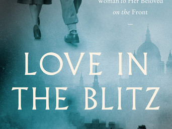 Book Talk: Love in the Blitz: The Long-Lost Letters of a Brilliant Young Woman to Her Beloved on the