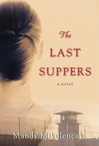 The Last Suppers By Mandy Mikulencak