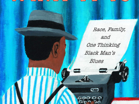 Book Buzz: What It Is: Race, Family, and One Thinking Black Man's Blues by Clifford Thompson