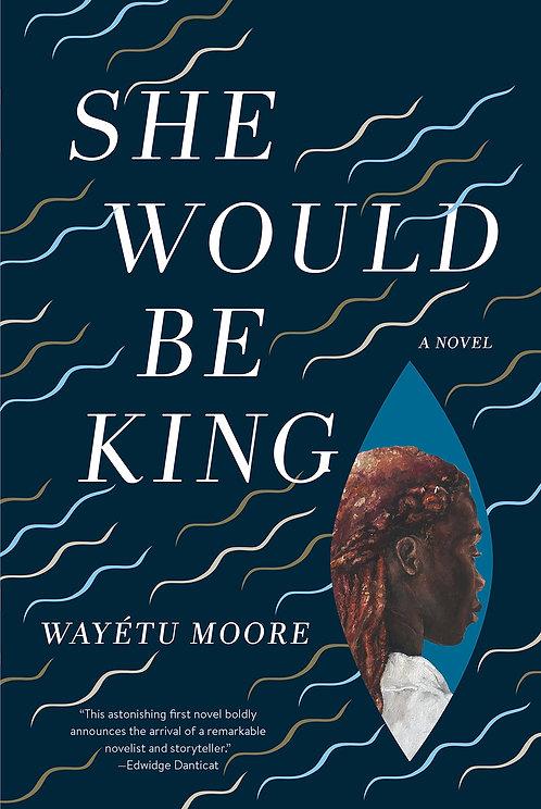 She Would Be King: A Novel by  Wayétu Moore