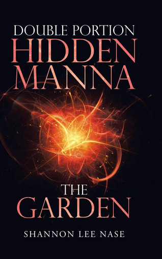 Book Talk: Double Portion Hidden Manna: The Garden by Shannon Lee Nase