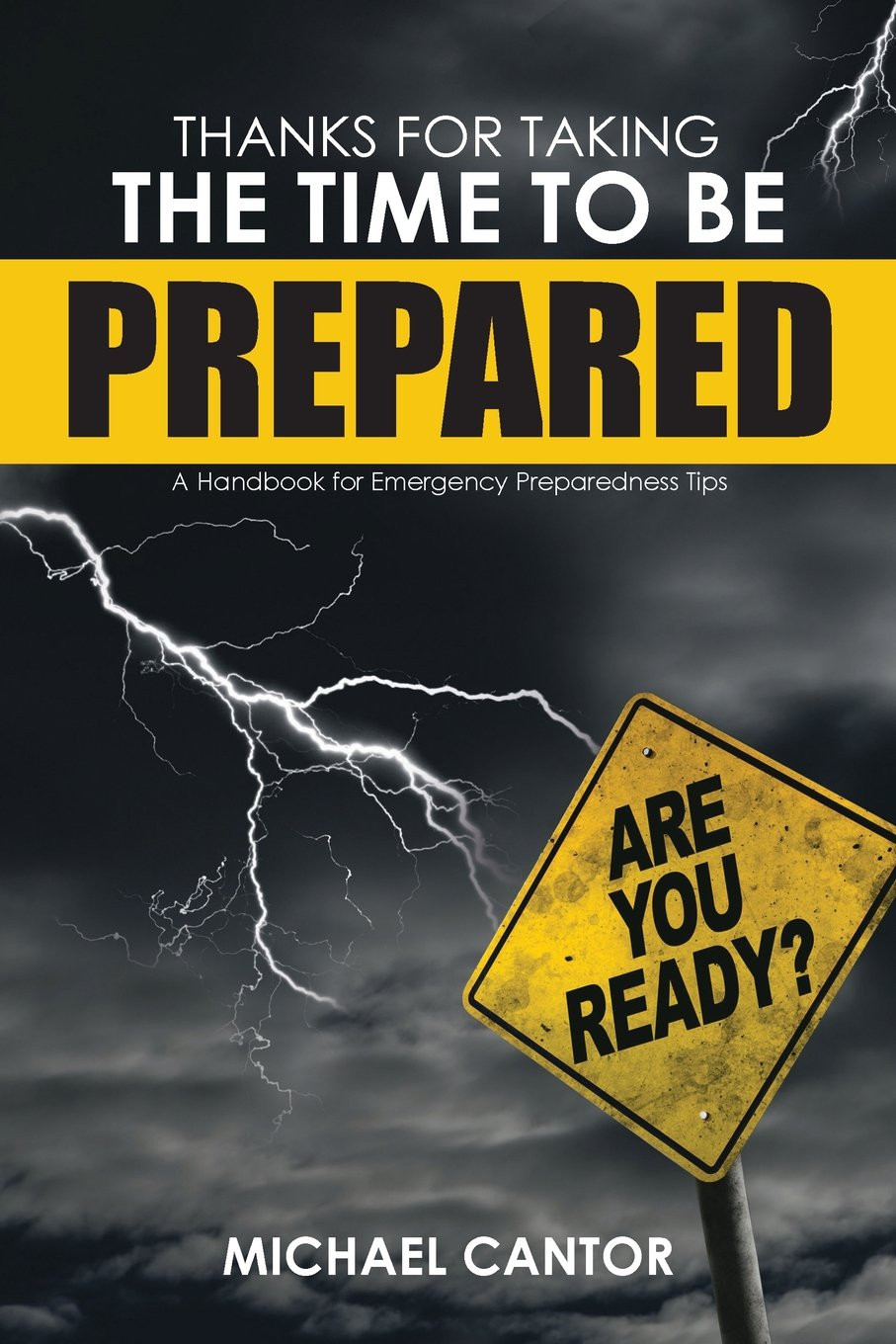 Thanks for Taking the Time to Be Prepared: A Handbook for Emergency Preparedness Tips by Michael Cantor