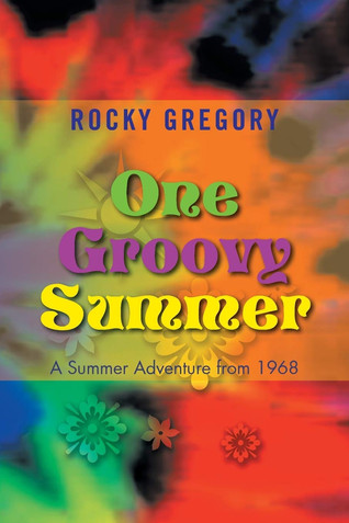 Book Talk: One Groovy Summer: A Summer Adventure from 1968 by Rocky Gregory