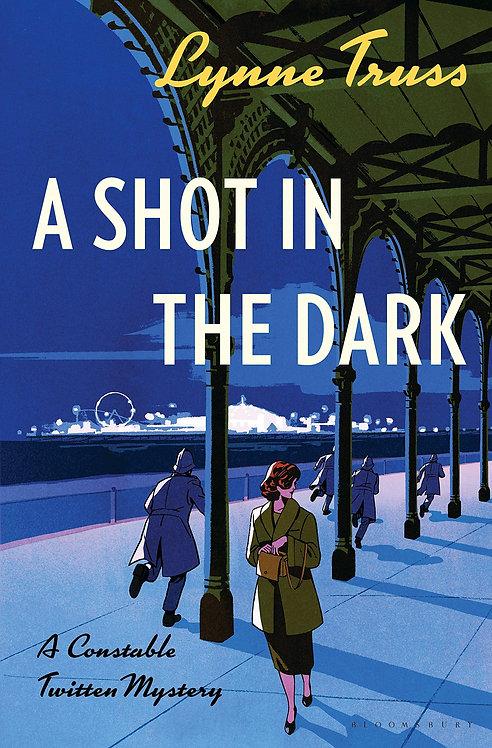 A Shot in the Dark: A Constable Twitten Mystery by Lynne Truss