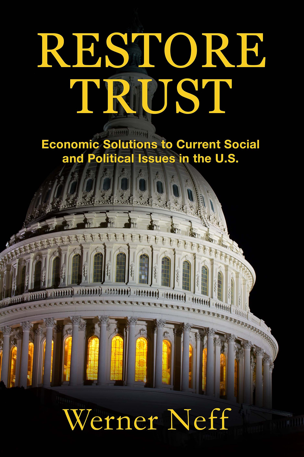 Restore Trust: Economic Solutions to Current Social and Political Issues in the U.S. by Werner Neff_The BookWalker