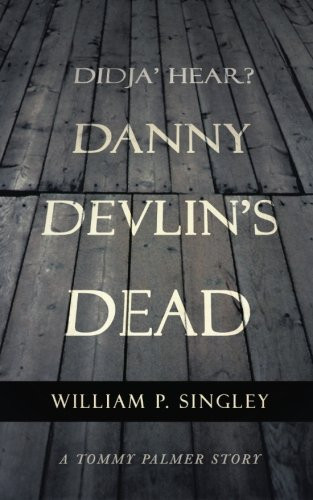 Book Talk: Didja' Hear? Danny Devlin's Dead: A Tommy Palmer Story by William P. Singley_The BookWalker