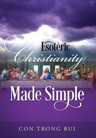 Book Talk: Esoteric Christianity Made Simple by Con Trong Bui