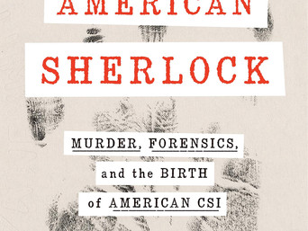 Book Talk: American Sherlock: Murder, Forensics, and the Birth of American CSI by Kate Winkler Dawso