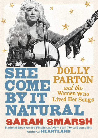 Book Talk: She Come By It Natural: Dolly Parton and the Women Who Lived Her Songs by Sarah S