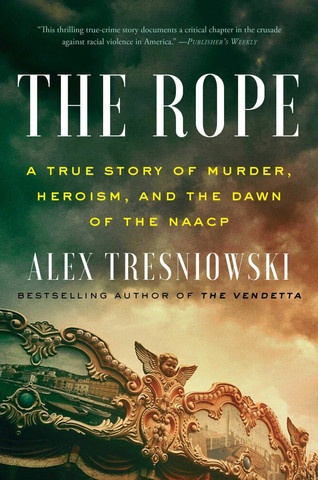 Book Talk: The Rope: A True Story of Murder, Heroism, and the Dawn of the NAACP by Alex Tresniowski