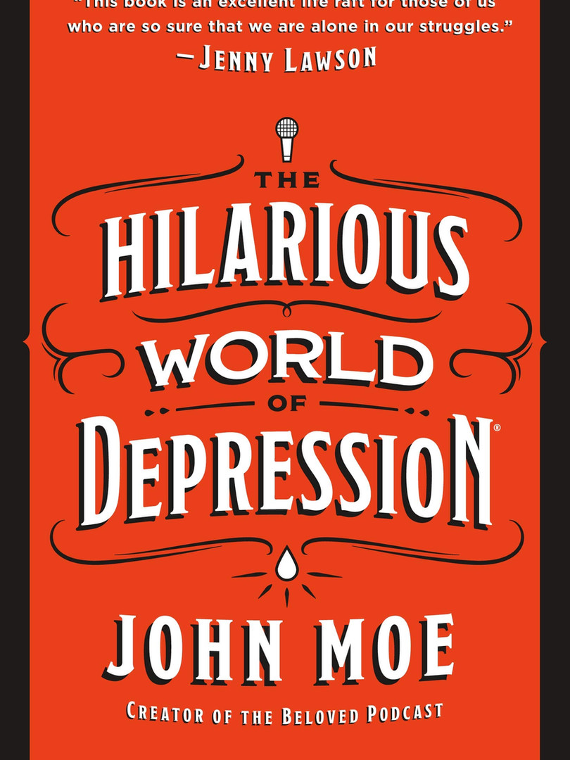The Hilarious World of Depression by Joh
