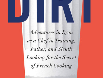 Book-In-Focus: Dirt: Adventures in Lyon as a Chef in Training, Father, and Sleuth Looking for the Se