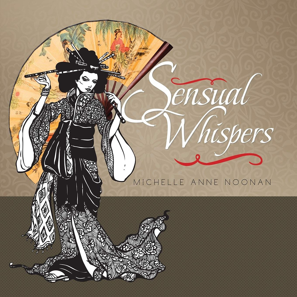 Sensual Whispers: A Poetry Collection from a Scorpio Lady by Michelle Anne Noonan