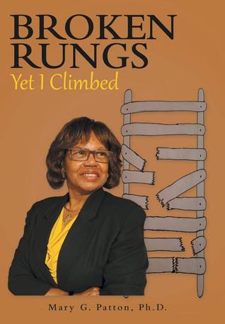 Book Talk: Broken Rungs Yet I Climbed by Ph.D. Patton, Mary G.