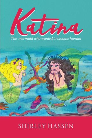 Book Talk: Katina: The Mermaid Who Wanted to be Human by Shirley Ruth Hassen