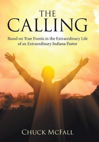 Book Discovery: The Calling: Based on True Events in the Extraordinary Life of an Extraordinary Indiana Pastor by Chuck Mcfall_The BookWalker