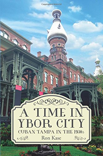 A Time in Ybor City: Cuban Tampa in the 1930s by  Ron Kase