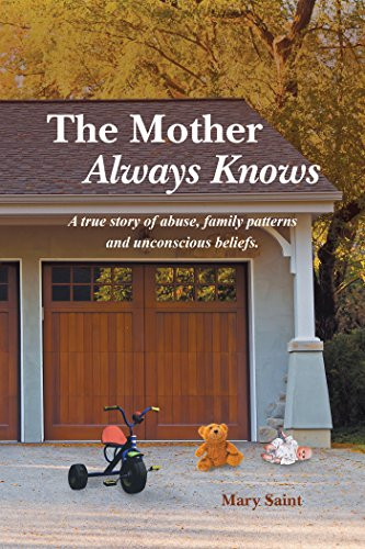 Book-In-Focus: The Mother Always Knows: A True Story of Abuse, Family Patterns and Unconscious Beliefs by Mary Saint _The BookWalker