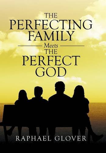 The Perfecting Family Meets the Perfect God by Raphael Glover_The BookWalker