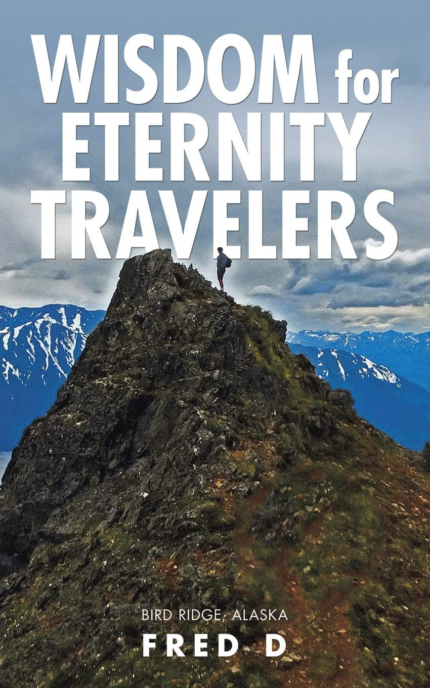 Wisdom for Eternity Travelers by Fred D