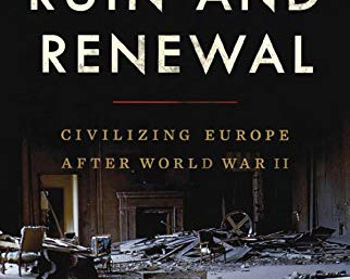 Book Talk: Ruin and Renewal: Civilizing Europe After World War II by Paul Betts
