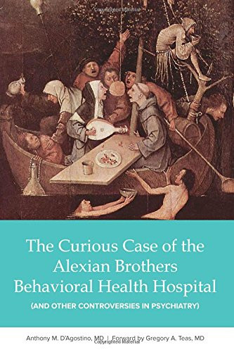 The Curious Case of the Alexian Brothers Behavioral Health Hospital: And Other Controversies in Psychiatry by Dr Anthony D'Agostino_The BookWalker