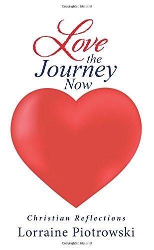 Love The Journey Now_By Lorraine Piotrowski_The BookWalker