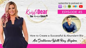 Ray Higdon: How to Create a Successful & Abundant Biz