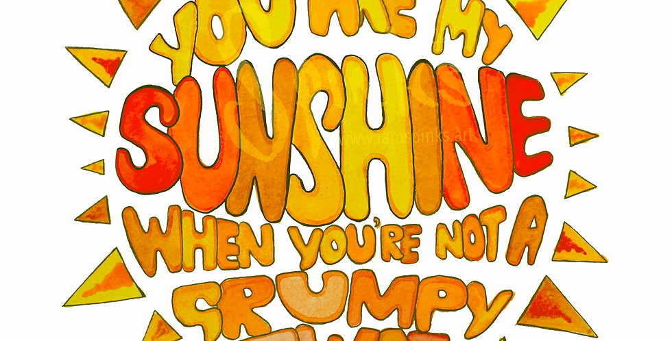 'You Are My Sunshine' limited edition print