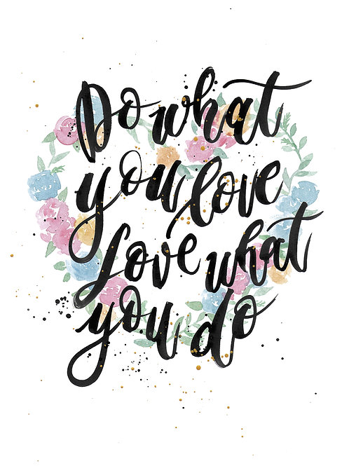 Do what you love Flower Print