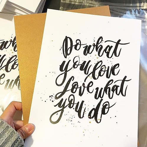 Do what you love, love what you do Print